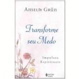 Transforme Seu Medo - Anselm Grün