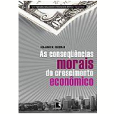 As Consequências Morais do Crescimento Econômico - Benjamin M. Friedman