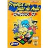 Projetos em Sala de Aula Windows 98 - Sanmya Feitosa Tajra