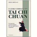 O Livro Completo do Tai Chi Chuan - Kiew Kit Wong