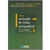 Nova Execu��o de T�tulo Extrajudicial Lei 11.382/2006, Comentada Artigo por Artigo - Fernando Sacco Neto