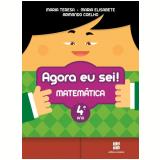 Agora Eu Sei! - Matemática - 4º Ano - Ensino Fundamental I - T. Marsico, E. Antunes, A. Coelho