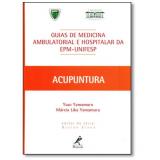 Guia De Acupuntura - Guias De Medicina Ambulatorial E Hospitalar - Unifesp / Escola Paulista De Medicina - Ysao Yamamura, Márcia Lika  Yamamura