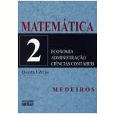 Matemática: Para os Cursos de Economia, Administração e Ciências Contábeis (Vol. 2) - Sebastião Medeiros da Silva, Elio Medeiros da Silva,  Ermes Medeiros da Silva