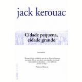 Cidade Pequena, Cidade Grande - Jack Kerouac