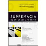 Supremacia do Interesse Público - Maria Sylvia Zanella Di Pietro, Carlos Vinícius Alves Ribeiro