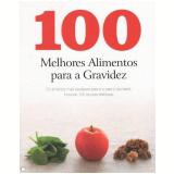 100 Melhores Alimentos Para A Gravidez - Vários