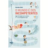 O Mundo É Dos Incompetentes - Brendan Reid