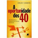 A Oportunidade Dos 40 - Carlos Fernando Damberg
