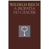 A Biopatia do C�ncer - Wilhelm Reich