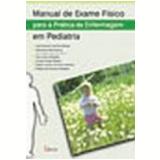 Manual de Exame Físico para a Prática da Enfermagem em Pediatria - ConceiÇÃo Vieira da Silva, JosÉ Roberto da Silva BrÊtas, Marinalva Dias Quirino