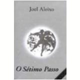 O Sétimo Passo - Joel Aleixo