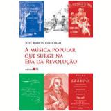 A Música Popular que Surge na Era da Revolução - José Ramos Tinhorão