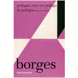 Prólogos, com um Prólogo de Prólogos - Jorge Luis Borges