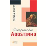 Compreender Agostinho - James Wetzel