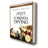 Jesus - O Profeta Divino - PAIVA NETTO