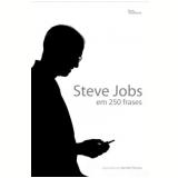 Steve Jobs em 250 Frases - Steve Jobs