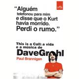 This Is a Call:  A Vida e a Música de Dave Grohl - Paul Brannigan