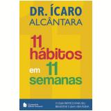 11 Hábitos Em 11 Semanas - Dr. Ícaro Alves Alcântara