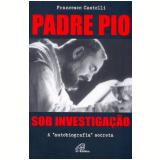Padre Pio Sob Investigação - Francesco Castelli