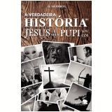 A Verdadeira História de Jesus e Seus Pupiloucos - H. Modrox