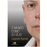 O Mundo Como Eu Vejo - Leandro Karnal