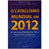 O Cataclismo Mundial em 2012 - Patrick Geryl