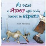 As Vezes o Amor Está Onde Menos Se Espera - Colin Thompson