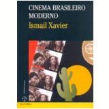 Cinema Brasileiro Moderno - Ismail Xavier