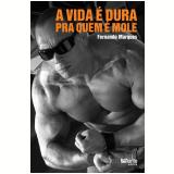 A Vida É Dura Pra Quem É Mole - Fernando Marques