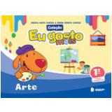 Eu Gosto Mais - Arte - 1º Ano - Ensino Fundamental L - Bruna Renata Cantele, Angela Anita Cantele