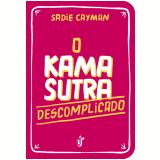 O Kama Sutra Descomplicado - Sadie Cayman