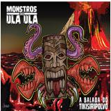 Monstros do Ula Ula - A Balada do Tikisiripolvo (CD) - Monstros Do Ula Ula