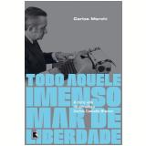 Todo Aquele Mar Intenso De Liberdade - Carlos Marchi
