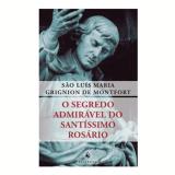 O Segredo Admirável Do Santíssimo Rosário - São Luís Maria Grignion de Montfort