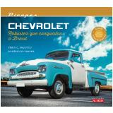 Picapes Chevrolet - Robustez Que Conquistou o Brasil - Rogério de Simone, Fábio C. Pagotto