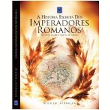A História Secreta dos Imperadores Romanos - Michael Kerrigan