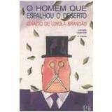 Homem Que Espalhou o Deserto, o 12ª Edição - Ignácio de Loyola Brandão