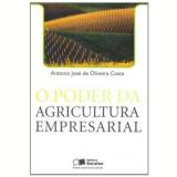 O Poder Da Agricultura Empresarial - Antonio Jose De Oliveira Costa