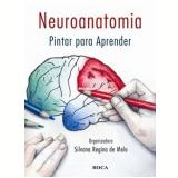 Neuroanatomia - Pintar Para Aprender - Silvana Regina De Melo