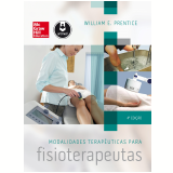 Modalidades Terapêuticas Para Fisioterapeutas - William E. Prentice