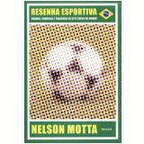 Resenha Esportiva - Dramas, Comédias e Tragédias de Sete Copas do Mundo - Nelson Motta