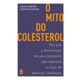 O Mito Do Colesterol - Jonny Bowden, Stephen Sinatra