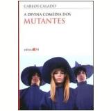 A Divina Comédia dos Mutantes - Carlos Calado