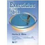 Exercícios na Água 3ª Edição - Martha D. White