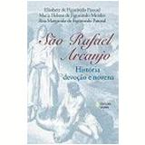 São Rafael Arcanjo História, Devoção e Novena 2ª Edição - Elisabete de Figueiredo Pascoal
