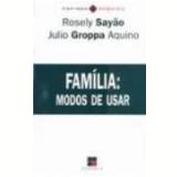 Família Modos de Usar - Rosely Sayão, Julio Groppa Aquino