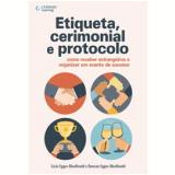 Etiqueta, Cerimonial E Protocolo - Duncan Egger-moellwald