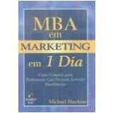 Mba Em Marketing Em 1 Dia Curso Completo Para Profissionais Que Precisam - Michael Muckian