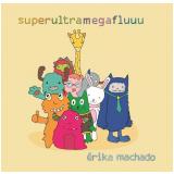 Éricka Machado - Superultramegafluuu (CD) - Éricka Machado